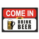 Come in and drink beer Deko Schild Wandschild