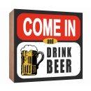 Holzschild Come in and drink Beer Holzbild zum hinstellen...