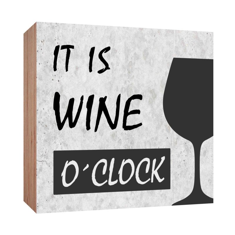 holzschild it is wine o clock wein holzbild zum hinstellen. Black Bedroom Furniture Sets. Home Design Ideas