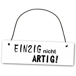 Metallschild Einzig nicht artig 25 x 8 cm aus Alu Verbund (Alu, Kunststoff) für In- und Outdoor Deko Schild Dekoschild Wandschild außen und innen