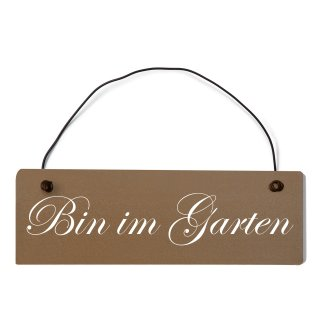 Bin im Garten Dekoschild Türschild braun mit Draht