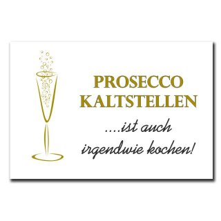 Prosecco kaltstellen ist auch irgendwie kochen Deko Schild Wandschild